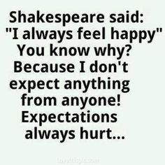 i always feel happy life quotes quotes quote life famous quotes shakespeare