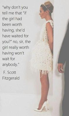 The girl really worth having won't wait for anybody