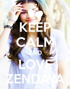 Keep calm and love zendaya