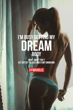 Post from the motivation section of http://gymaholic.co/motivation. I'm busy getting my dream body. What about you ? Get OUT of the bed and start working ! www.maryfisher.itworks.com