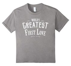 Women's Men's World's Greatest first Love boyfriend or girlfriend T-Shirt