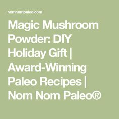 Magic Mushroom Powder: DIY Holiday Gift | Award-Winning Paleo Recipes | Nom Nom Paleo®