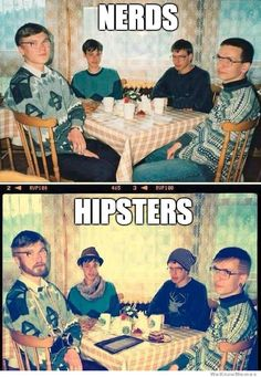 nerds vs hipsters...theres not too much of a difference