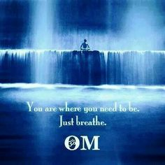 You are where you need to be. Just breathe. <3