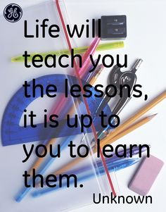 Life will teach you the lessons, it´s up to you to learn. #Quotes #GEHealthcare