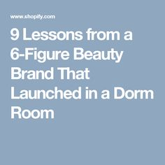 9 Lessons from a 6-Figure Beauty Brand That Launched in a Dorm Room