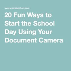 20 Fun Ways to Start the School Day Using Your Document Camera