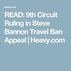 READ: 9th Circuit Ruling in Steve Bannon Travel Ban Appeal | Heavy.com
