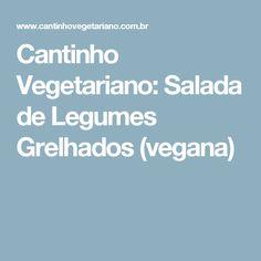 Cantinho Vegetariano: Salada de Legumes Grelhados (vegana)