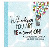 Whatever You Are Be a Good One: 100 Inspirational Quotations Hand-Lettered by Lisa Congdon (Motivational Books, Books of Quotations, Milestone Gift Books) Motivational Books, Inspirational Books, Inspirational Graduation Quotes, Always Thinking Of You, Hand Lettering Quotes, Thing 1, Artist Quotes, Book Gifts, Book Quotes
