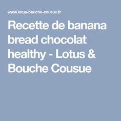 Recette de banana bread chocolat healthy - Lotus & Bouche Cousue