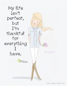 My life isn't perfect, but I'm thankful for everything I have. - Rose Hill Designs: Heather Stillufsen ♥ ℳ ♥ Family Quotes Love, Quotes To Live By, Me Quotes, Motivational Quotes, Inspirational Quotes, Famous Quotes, Motivational Speakers, Jesus Quotes, The Words