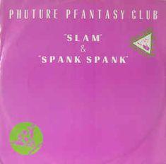 Phuture Pfantasy Club* - Slam / Spank Spank (Vinyl) at Discogs