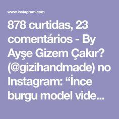 """878 curtidas, 23 comentários - By Ayşe Gizem Çakır✂ (@gizihandmade) no Instagram: """"İnce burgu model videosu - part 2 ~ Sabah kalkar kalmaz aklıma düştü. Hadi bir video çekeyim dedim😊…"""""""