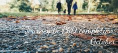 Journey to PhD completion: October | Salted Moon  #blog #lifestyle #phdlife   Weekly dog walks with the family are good markers for progress and I love the colour that autumn brings. October has been one whirlwind month, I was awarded a life changing opportunity. Follow along my journey to PhD completion...