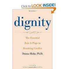 Dignity: The Essential Role It Plays in Resolving Conflict: Donna Hicks Ph.D,Desmond Tutu: 9780300163926: Amazon.com: Books