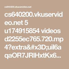 cs640200.vkuservideo.net 5 u174915854 videos d2255ec765.720.mp4?extra=uiI6aqaOR7JRlHxtKx6ZQ_EmmlLHC-9g3c5mqdo-Qc9nejgQwZDifWWelmfKVyi_Um-q1ToXgZTTQzh_hznuu8A6hFEhByjbWK3d3HBfI_7WhgQFSmgSzfJgID5QIAb19ZzMjJK4OxIycA