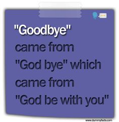 http://www.dummyfacts.com/goodbye-came-from-god-bye-which-came-from-god-be-with-you/