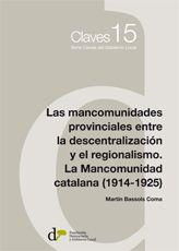 Las mancomunidades provinciales entre la descentralización y el regionalismo : la mancomunidad catalana (1914-1925) / Martín Bassols Coma