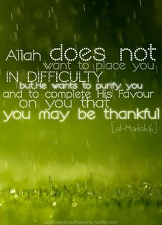 """Allah says which mean , """" .Allah does not intend to make difficulty for you, but He intends to purify you and complete His favor upon you that you may be grateful."""" [ Surat Al-Mā'idah (The Table Spread) : From Pinner: IslamicPins Islamic Qoutes, Muslim Quotes, Quran Verses, Quran Quotes, Hindi Quotes, La Ilaha Illallah, Allah God, Noble Quran, All About Islam"""