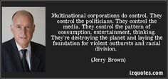 quote-multinational-corporations-do-control-they-control-the-politicians-they-control-the-media-they-jerry-brown-25137.jpg (850×400)