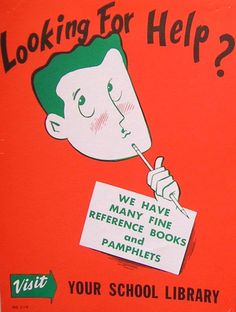 """vintage library poster - """"Looking for help? We have many fine reference books and pamphlets. Visit your school library"""""""