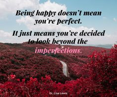 Being happy doesn't mean your perfect Dr. Lisa Lewis Lewis Healing