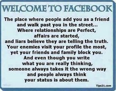 This image is so true because I've been in these situations or seen it first hand. People act in a way others want them too, they can't be themselves because they think they will get judged or hurt others. Facebook can change your judgement about others and yourself.