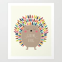 Buy Give Me A Hug by Andy Westface as a high quality Art Print. Worldwide shipping available at Society6.com. Just one of millions of products available.