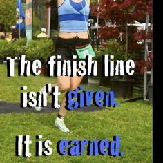 First or last, cross the finish line is earned!  You can't get there with out hard work and effort!