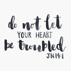 John 14:1 - Do not let your hearts be troubled. You believe in God; believe also in me.  #churchsource  #bibleverses