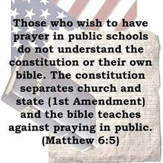 Atheism, Religion, God is Imaginary, It's in the Bible, Freedom from Religion. The constitution people! Losing My Religion, Anti Religion, Religion And Politics, Matthew 6 5, School Prayer, Athiest, Public School, Constitution, Prayers