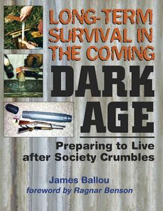 Long-Term Survival In The Coming Dark Age: Preparing to Live after Society Crumbles by Ragnar Benson, America's most-esteemed survival expert Survival Books, Survival Prepping, Survival Gear, Survival Skills, Survival Stuff, Survival Videos, Survival Shelter, Urban Survival, Wilderness Survival