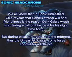 We all know that in Sonic Unleashed, Chip reveals that Sonic's strong will and friendliness is the reason Dark Gaia's wrath isn't taking a toll on him, besides his night time form. But during battles, he gets so in the moment, thus the unleashed...