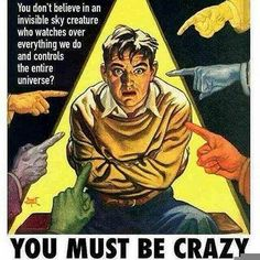 Atheism, Religion, God is Imaginary, Mental Illness. You don't believe in an invisible sky creature who watches over everything we do and controls the entire universe? You must be crazy. Secular Humanism, Atheist Quotes, Religious People, Religious Humor, Anti Religion, Crazy Man, Free Thinker, Christianity, This Or That Questions