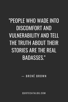 """""""People who wade into discomfort and vulnerability and tell the truth about their stories are the real badasses. Great Quotes, Quotes To Live By, Inspirational Quotes, Be Brave Quotes, Inspire Others Quotes, Uplifting Quotes, Change Quotes, Words Quotes, Wise Words"""