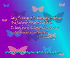 May the wings of the butterfly kiss the sun and find your shoulder to light on, to bring you luck, happiness and riches, today, tomorrow and beyond. Irish Blessing, Finding Yourself, Blessed, Kiss, Bring It On, Happiness, Inspirational Quotes, Butterfly, Wisdom