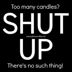 You can never have too many candles! Natural Candles, Best Candles, Diy Candles, Happy Quotes, Best Quotes, Funny Quotes, Motivational Quotes, Emo, Hes Mine Quotes