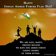 We are safe, happy, smiling because we have our armed forces taking charge of their duties. Happy Indian Armed Forces Flag Day!