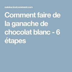 Comment faire de la ganache de chocolat blanc - 6 étapes