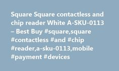 Square Square contactless and chip reader White A-SKU-0113 – Best Buy #square,square #contactless #and #chip #reader,a-sku-0113,mobile #payment #devices http://tickets.nef2.com/square-square-contactless-and-chip-reader-white-a-sku-0113-best-buy-squaresquare-contactless-and-chip-readera-sku-0113mobile-payment-devices/  # Products Appliances TV Home Theater Computers Tablets Cameras Camcorders Cell Phones Audio Video Games Movies Music Car Electronics GPS Wearable Technology Health, Fitness…