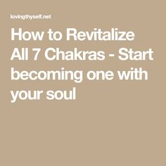 How to Revitalize All 7 Chakras - Start becoming one with your soul