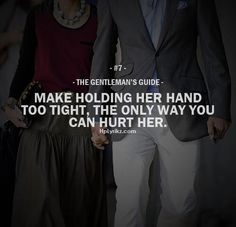 "The Gentleman's Guide 7 - ""Make holding her hand too tight, the only way you can hurt her. Gentleman Stil, Gentleman Rules, True Gentleman, Catholic Gentleman, Quotes To Live By, Me Quotes, Qoutes, Quotable Quotes, Gentlemens Guide"
