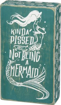 Kinda Pissed About Not Being a Mermaid - Wood Box Sign - Primitives by Kathy from California Seashell Company I'm Kinda Pissed About Not Being a Mermaid wood block sign is perfect for anyone who loves sea beauties. Mermaid Sign, Mermaid Quotes, Mermaid Art, Mermaid Crafts, Mermaid Paintings, Mermaid Room, Real Mermaids, Mermaids And Mermen, Quotes About Mermaids