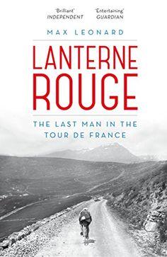 Lanterne Rouge: The Last Man in the Tour de France: Amazon.co.uk: Max Leonard: 9780224092005: Books