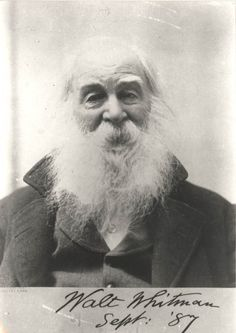 """""""Now I see the secret of making the best person: it is to grow in the open air and to eat and sleep with the earth.""""  ― Photo: Walt Whitman - Sept 1887"""
