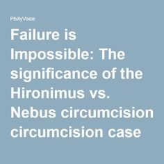 Failure is impossible: The significance of the Hironimus vs. Nebus circumcision case for America Circumcision, Private Parts, Attachment Parenting, America, Usa