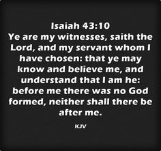 Isaiah 43:10 King James KJV Scripture Art, Bible Verses, Scriptures, The Great I Am, Love You Unconditionally, Isaiah 43, Thank You Jesus, King James, Heavenly Father