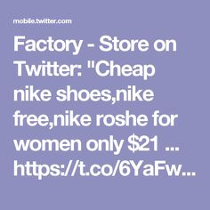 "Factory - Store on Twitter: ""Cheap nike shoes,nike free,nike roshe for women only $21 ... https://t.co/6YaFwB1JBl https://t.co/kDnBFfoT9Y"""