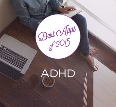 "Best ADHD iPhone and Android Apps - ""30/30, Due, Momento, MindNode, Clear, Epic Win, Home Routine.. """